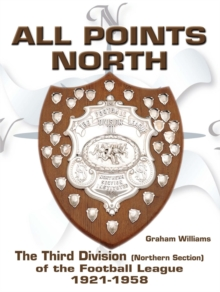 All Points North : The Third Division (Northern Section) of the Football League 1921-1958, PDF eBook