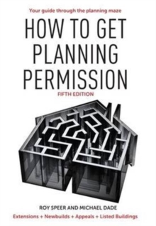 How to Get Planning Permission : Newbuilds + Extensions + Conversions + Alterations + Appeals, Paperback Book