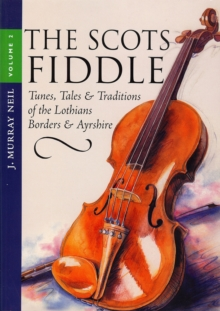 The Scots Fiddle : (Vol 2) Tunes, Tales & Traditions of the Lothians, Borders & Ayrshire, EPUB eBook