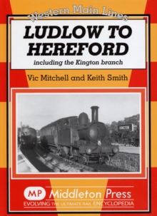 Ludlow to Hereford : Including the Kington Branch, Hardback Book