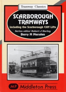 Scarborough Tramways : Including the Scarborough Cliff Lifts, Hardback Book