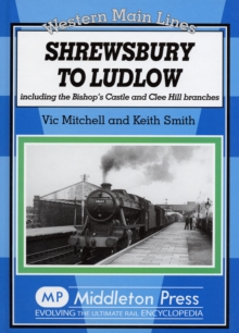Shrewsbury to Ludlow : Including the Bishop's Castle and Clee Hill Branches, Hardback Book