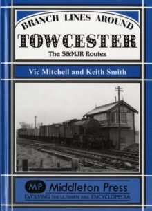Branch Lines Around Towcester : The S&MJR Routes, Hardback Book
