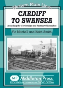 Cardiff to Swansea : Including the Cowbridge and Porthcawl Branches, Hardback Book