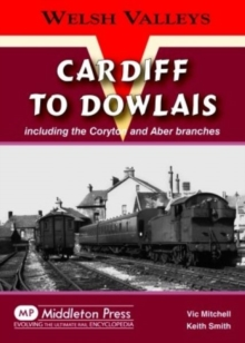 Cardiff to Dowlais : Including the Coryton and Aber Branches, Hardback Book
