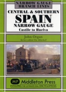 Central and Southern Spain Narrow Gauge : Castile to Huelva, Hardback Book