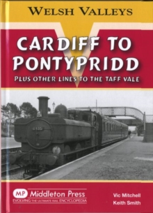 Cardiff to Pontypridd : Plus Other Lines to the Taff Vale, Hardback Book