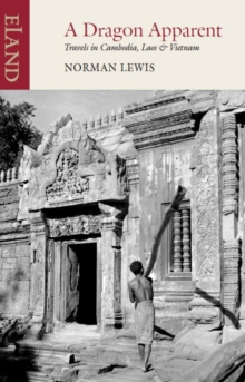 Dragon Apparent : Travels in Cambodia, Laos & Vietnam, EPUB eBook
