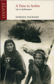 A Time in Arabia : Living in Yemen's Hadhramant in the 1930s, Paperback / softback Book