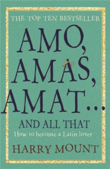 Amos, Amas, Amat ... and All That : How to Become a Latin Lover, Paperback Book