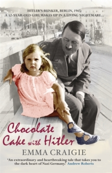 Chocolate Cake with Hitler : A Nazi Childhood, Paperback / softback Book