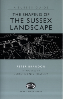 The Shaping of the Sussex Landscape, Hardback Book