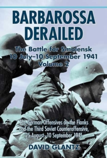 Barbarossa Derailed: The Battle for Smolensk 10 July-10 September 1941 : The German Offensives on the Flanks and the Third Soviet Counteroffensive, 25 August-10 September 1941 v. 2, Hardback Book