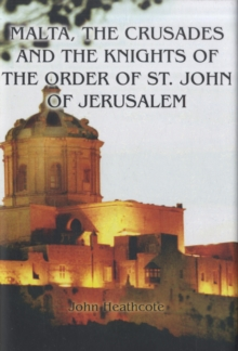 Malta, the Crusades and the Knights of the Order of St John of Jerusalem, Hardback Book