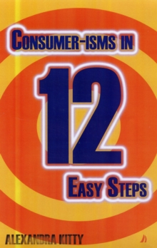 Consumer-isms in 12 Easy Steps, Hardback Book