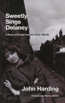 Sweetly Sings Delaney : A Study of Shelagh Delaney's Work 1958-68, Paperback / softback Book