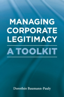 Managing Corporate Legitimacy : A Toolkit, Hardback Book