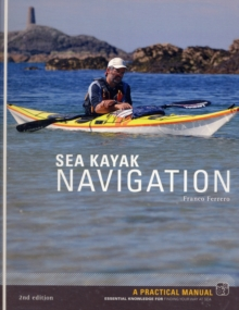 Sea Kayak Navigation : A Practical Manual, Essential Knowledge for Finding Your Way at Sea, Paperback / softback Book