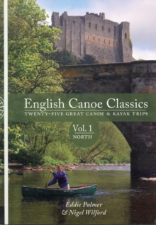 English Canoe Classics : Twenty-five Great Canoe & Kayak Trips North v. 1, Paperback / softback Book