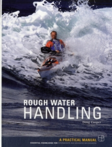 Rough Water Handling : A Practical Manual, Essential Knowledge for Intermediate and Advanced Paddlers, Paperback Book