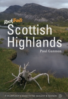 Rock Trails Scottish Highlands : A Hillwalker's Guide to the Geology & Scenery, Paperback Book