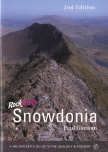 Rock Trails Snowdonia : A hillwalker's guide to the geology & scenery, Paperback / softback Book