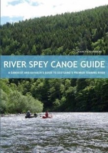 River Spey Canoe Guide : A Canoeist and Kayaker's Guide to Scotland's Premier Touring River, Paperback / softback Book