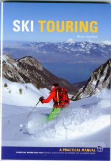 Ski Touring : Essential Knowledge for off-Piste, Back Country, Ski Tourers and Ski Mountaineers, Paperback Book