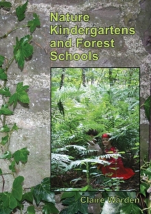 Nature Kindergartens and Forest Schools : An Exploration of Naturalistic Learning within Nature Kindergartens and Forest Schools, Paperback / softback Book