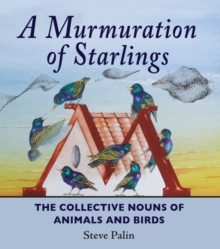 A Murmuration of Starlings : The Collective Nouns of Annimals and Birds, Hardback Book