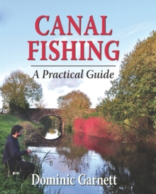 Canal Fishing : The Practical Guide, Hardback Book