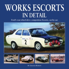 Works Escort in Detail : Ford's Rear-Wheel-Drive Competition Escorts, Car by Car, Hardback Book