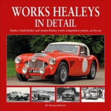 Works Healeys In Detail : Healey, Nash-Healey and Austin-Healey works competition entrants, car by car, Hardback Book