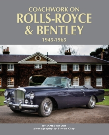 Coachwork on Rolls-Royce and Bentley 1945-1965 : Rolls-Royce Silver Wraith, Silver Dawn & Silver Cloud, Hardback Book