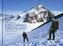 Exploring Greenland : Twenty Years of Adventure Mountaineering in the Great Arctic Wilderness, Hardback Book