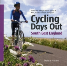 Cycling Days Out - South East England : Traffic-free Family and Leisure Cycling in Kent, Sussex, Surrey and Hampshire, Paperback Book