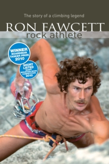 Ron Fawcett - Rock Athlete : The Story of a Climbing Legend, Paperback Book