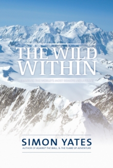 The Wild Within : Climbing the world's most remote mountains, Hardback Book