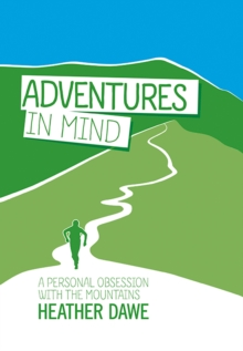 Adventures in Mind : A Personal Obsession with the Mountains, Paperback Book