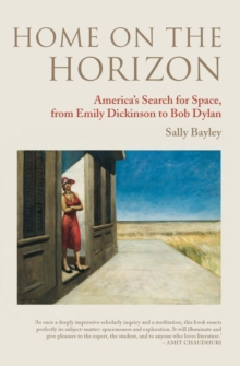 Home on the Horizon : America's Search for Space, from Emily Dickinson to Bob Dylan, Hardback Book