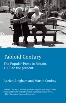 Tabloid Century : The Popular Press in Britain, 1896 to the present, Paperback Book