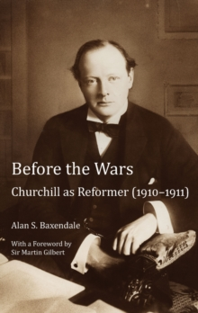 Before the Wars : Churchill as Reformer (1910 - 1911)- With a Foreword by Sir Martin Gilbert, Paperback Book