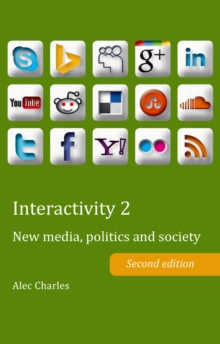 Interactivity 2 : New media, politics and society- Second edition, Paperback Book