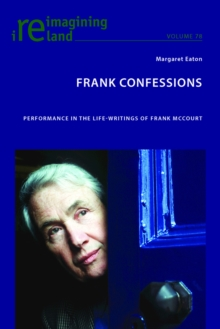 Frank Confessions : Performance in the Life-Writings of Frank Mccourt, Paperback Book