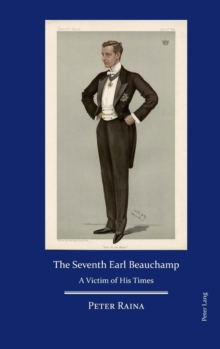 The Seventh Earl Beauchamp : A Victim of His Times, Hardback Book