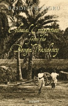 Colonial Emigration from the Bengal Presidency, Paperback Book