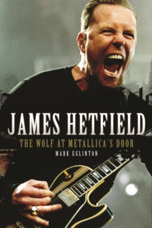 James Hetfield : The Wolf at Metallica's Door, Paperback Book