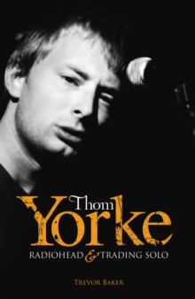 "Thom Yorke : ""Radiohead"" and ""Trading Solo"", Paperback / softback Book"