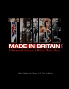 Tribe Made in Britain : A Personal History of British Subculture, Paperback Book