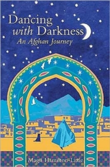 Dancing with Darkness : Life, Death and Hope in Afghanistan, Paperback Book